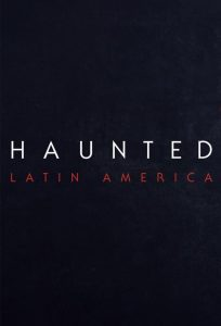 Haunted: Latinoamérica (2021)